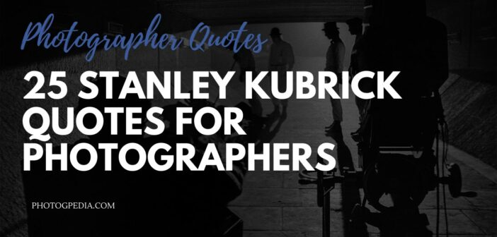 stanley kubrick quotes for photographers