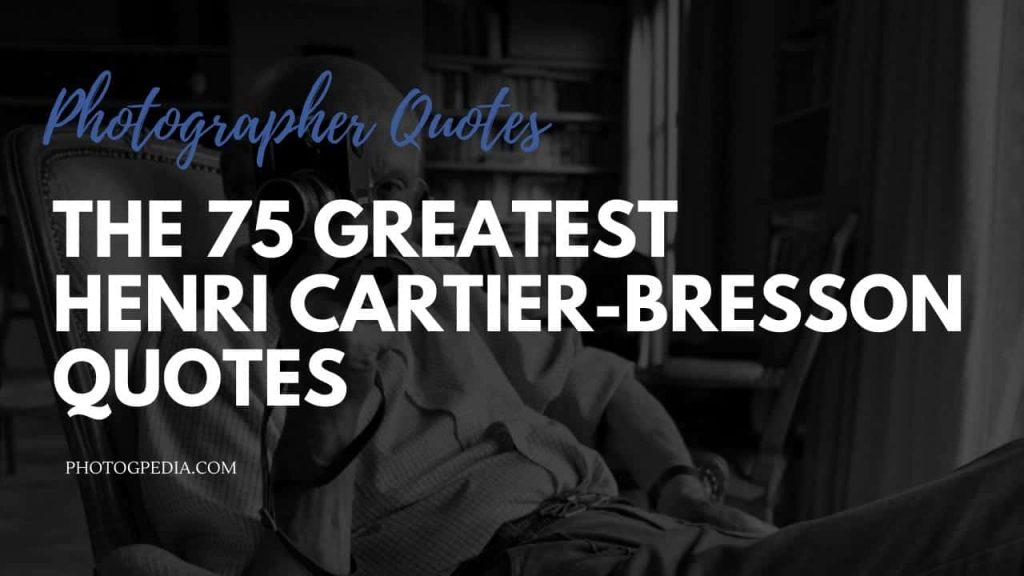 Henri Cartier-Bresson Quotes