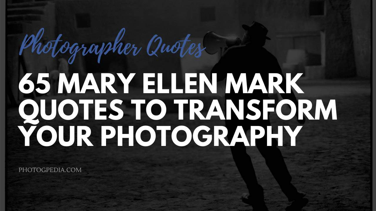 Mary Ellen Mark Quotes