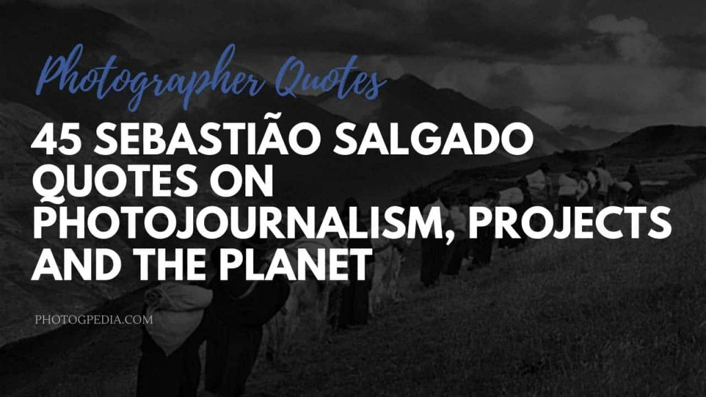 Sebastiao Salgado Quotes