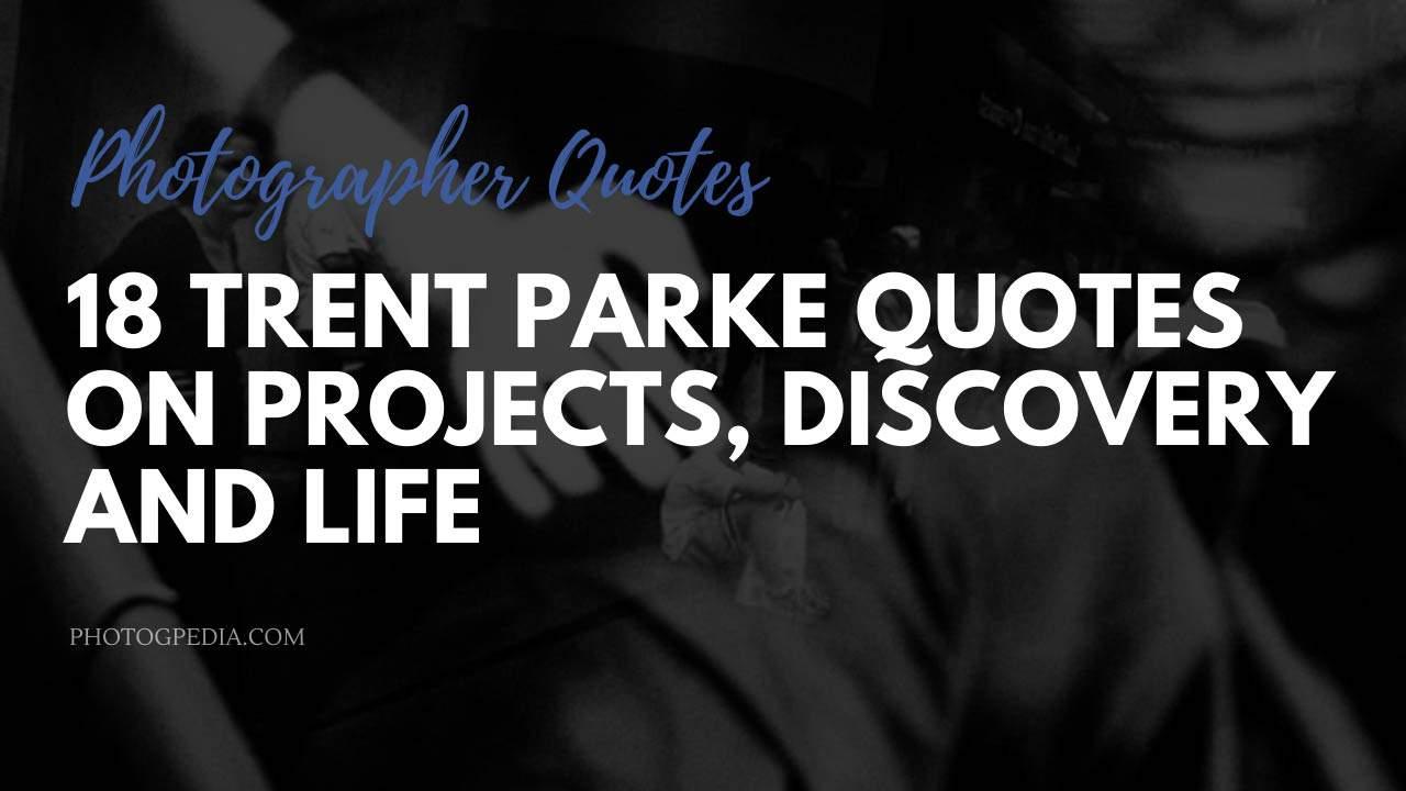 Trent Parke Quotes