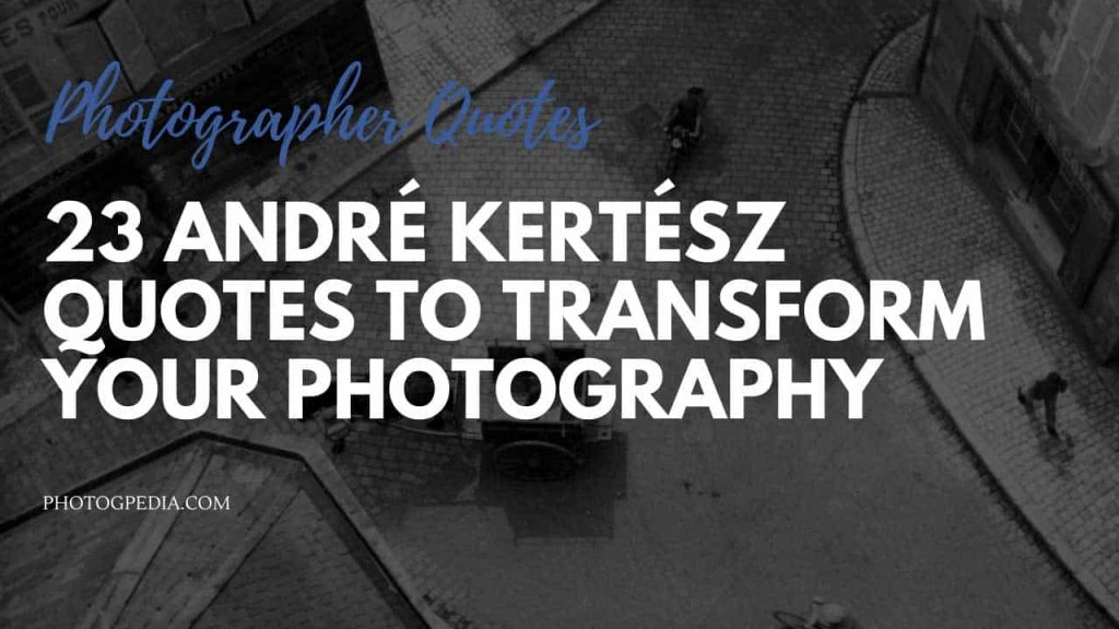 Andre Kertesz Quotes